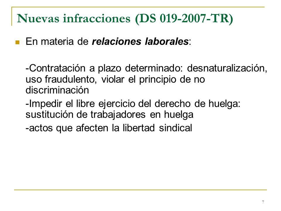 7 Nuevas infracciones (DS 019-2007-TR) En materia de relaciones laborales: -Contratación a plazo determinado: desnaturalización, uso fraudulento, viol