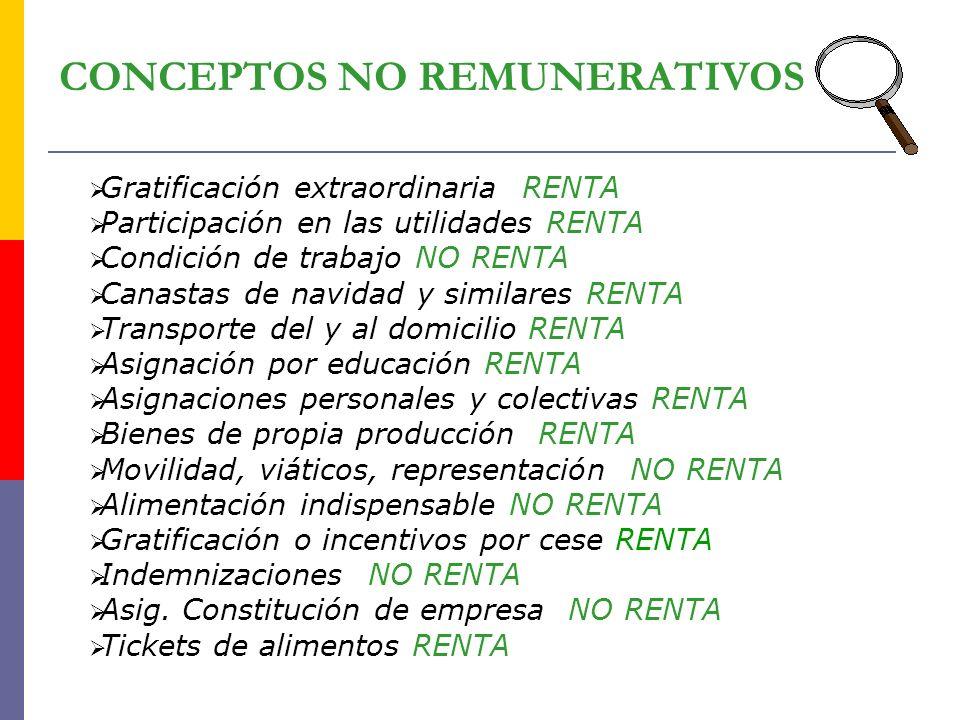 CONCEPTOS NO REMUNERATIVOS Gratificación extraordinaria RENTA Participación en las utilidades RENTA Condición de trabajo NO RENTA Canastas de navidad