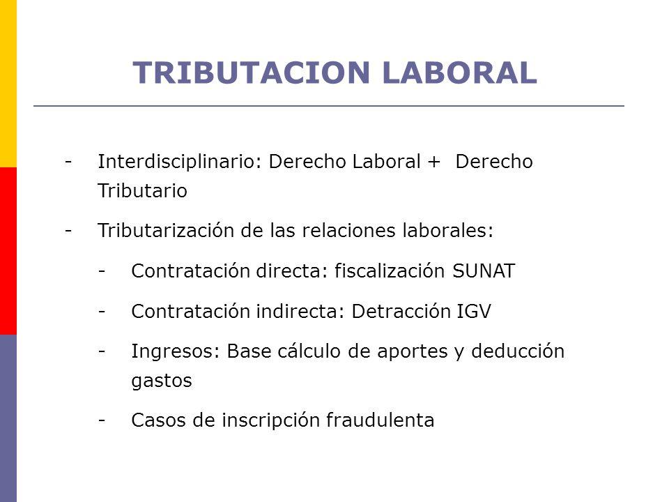 -Interdisciplinario: Derecho Laboral + Derecho Tributario -Tributarización de las relaciones laborales: -Contratación directa: fiscalización SUNAT -Co
