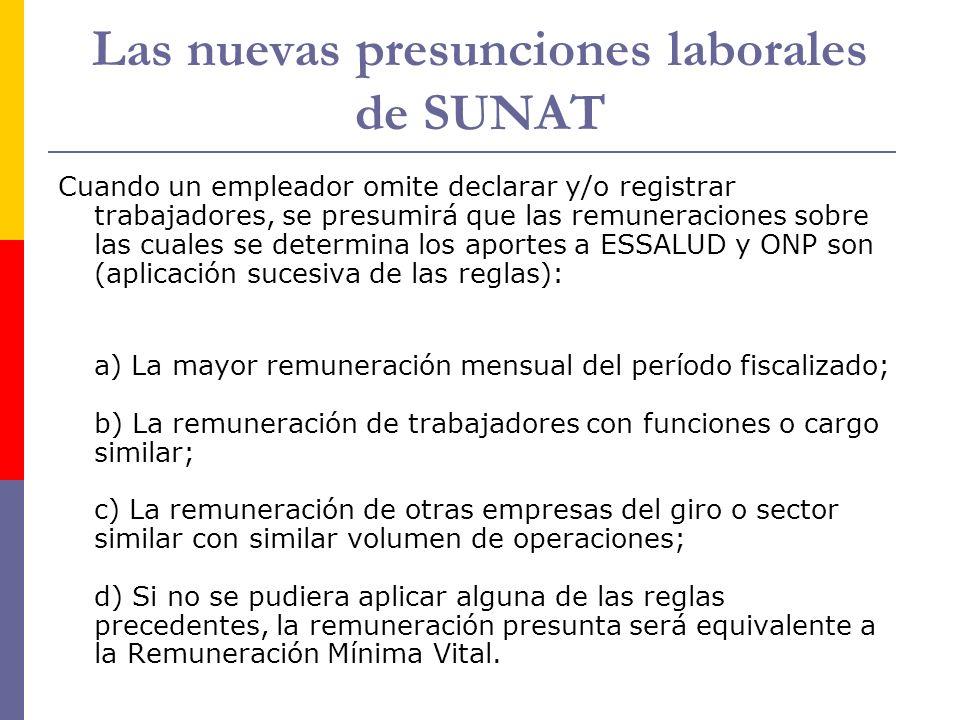 Las nuevas presunciones laborales de SUNAT Cuando un empleador omite declarar y/o registrar trabajadores, se presumirá que las remuneraciones sobre la