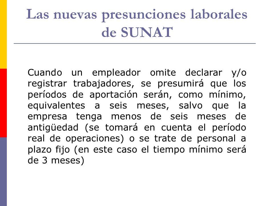 Las nuevas presunciones laborales de SUNAT Cuando un empleador omite declarar y/o registrar trabajadores, se presumirá que los períodos de aportación