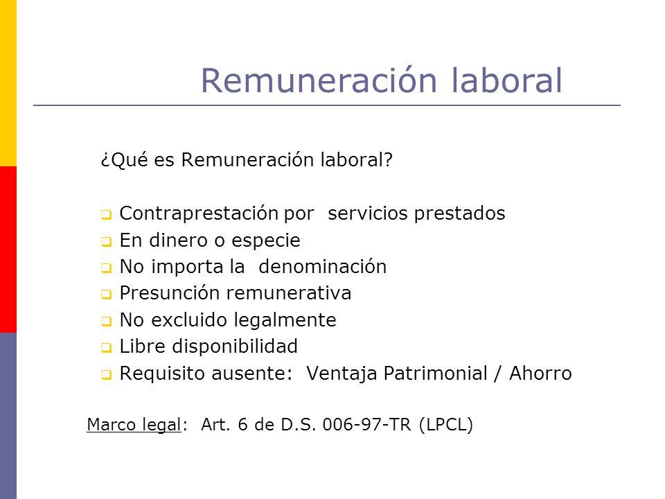 Remuneración laboral ¿Qué es Remuneración laboral? Contraprestación por servicios prestados En dinero o especie No importa la denominación Presunción