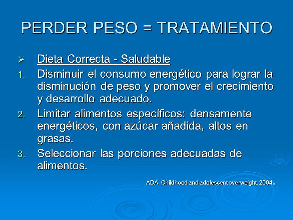 PERDER PESO = TRATAMIENTO Dieta Correcta - Saludable Dieta Correcta - Saludable 1. Disminuir el consumo energético para lograr la disminución de peso