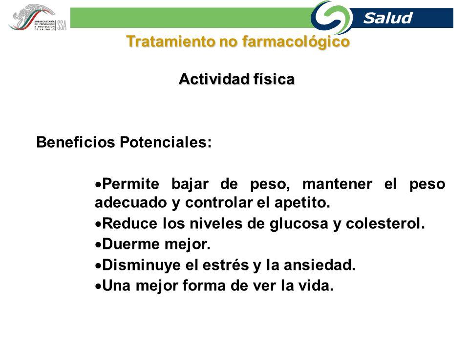 Tratamiento no farmacológico Actividad física Beneficios Potenciales: Mayor energía y capacidad para trabajar y divertirse. Reducción del riesgo de un