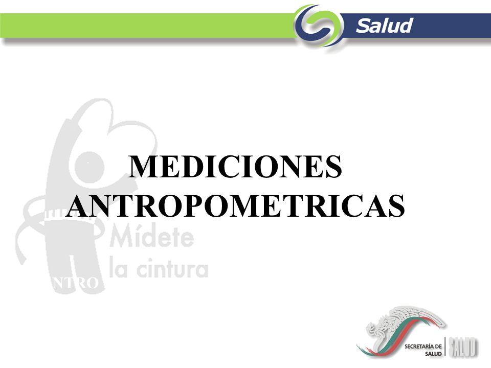 CENTRO NACIONALDEVIGILANCIA EPIDEMIOLOGICA PROGRAMA DEL ADULTO Y EL ANCIANO MEDICIONES ANTROPOMETRICAS