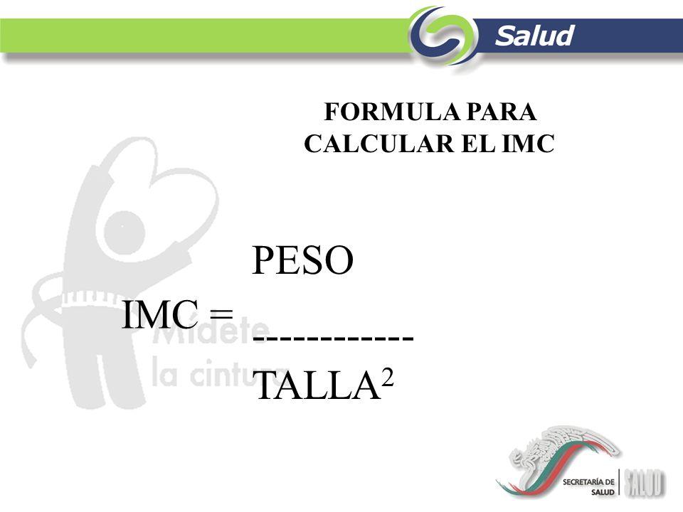 FORMULA PARA CALCULAR EL IMC PESO ------------ TALLA 2 IMC =