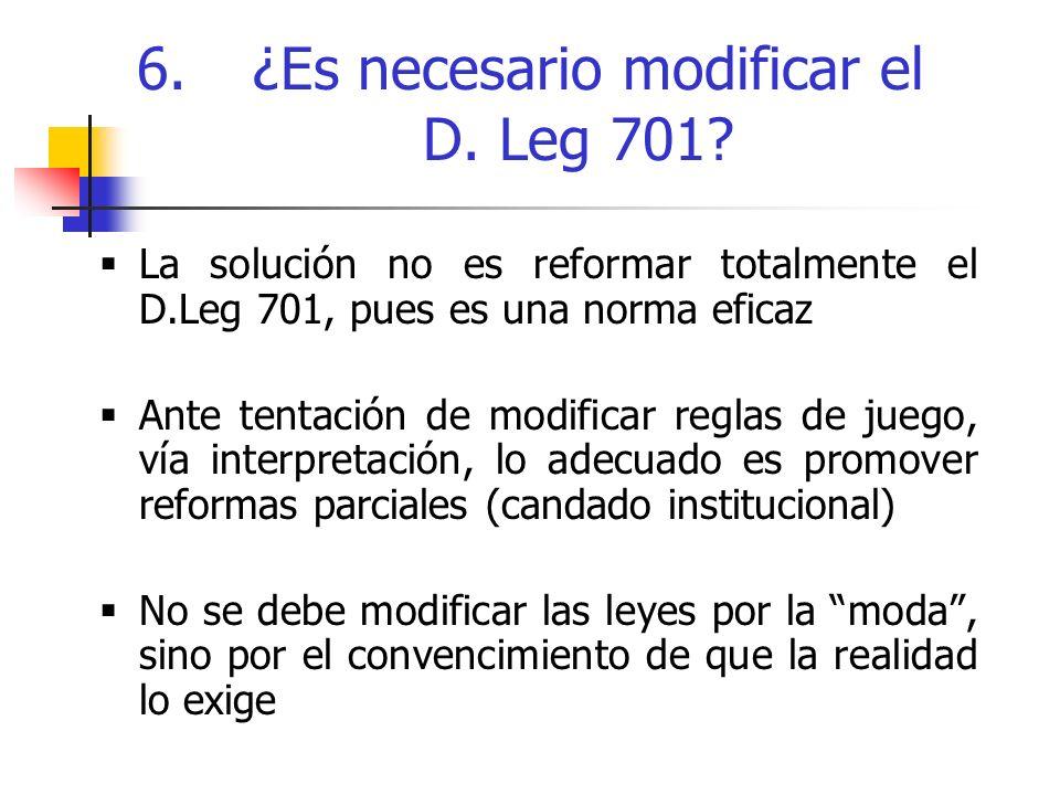 La solución no es reformar totalmente el D.Leg 701, pues es una norma eficaz Ante tentación de modificar reglas de juego, vía interpretación, lo adecuado es promover reformas parciales (candado institucional) No se debe modificar las leyes por la moda, sino por el convencimiento de que la realidad lo exige 6.