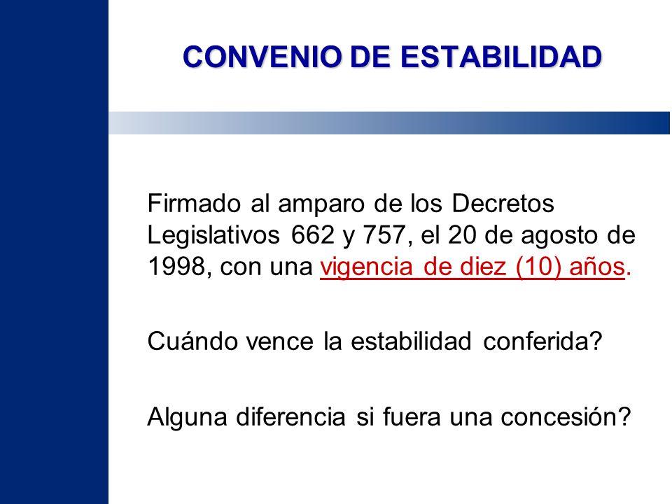 CONVENIO DE ESTABILIDAD Firmado al amparo de los Decretos Legislativos 662 y 757, el 20 de agosto de 1998, con una vigencia de diez (10) años. Cuándo