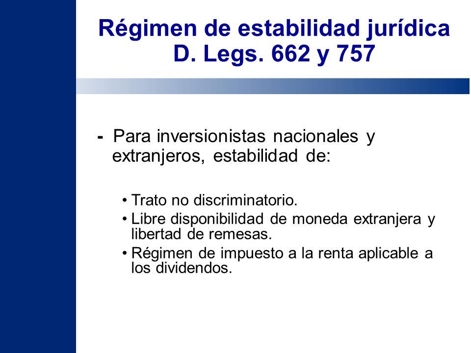 Régimen de estabilidad jurídica D. Legs. 662 y 757 - Para inversionistas nacionales y extranjeros, estabilidad de: Trato no discriminatorio. Libre dis