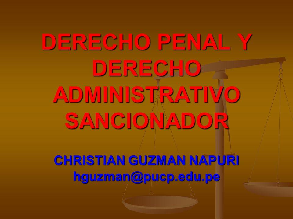 DERECHO PENAL Y DERECHO ADMINISTRATIVO SANCIONADOR CHRISTIAN GUZMAN NAPURI hguzman@pucp.edu.pe