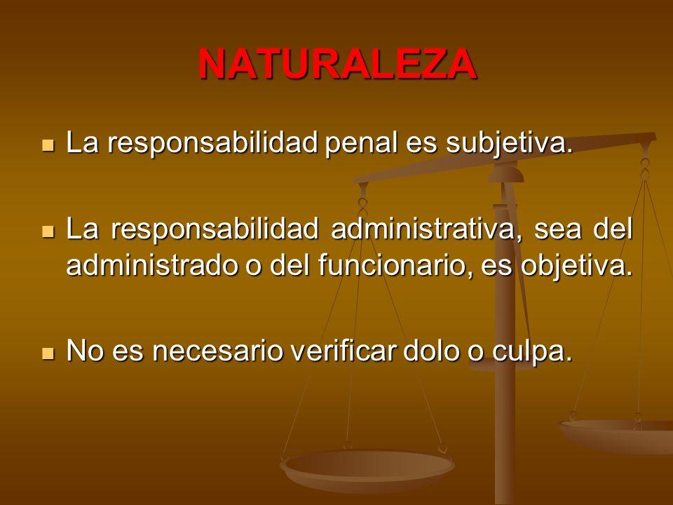 NATURALEZA La responsabilidad penal es subjetiva. La responsabilidad penal es subjetiva. La responsabilidad administrativa, sea del administrado o del