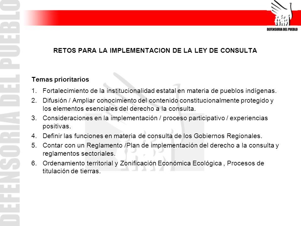 RETOS PARA LA IMPLEMENTACION DE LA LEY DE CONSULTA Temas prioritarios 1.Fortalecimiento de la institucionalidad estatal en materia de pueblos indígena