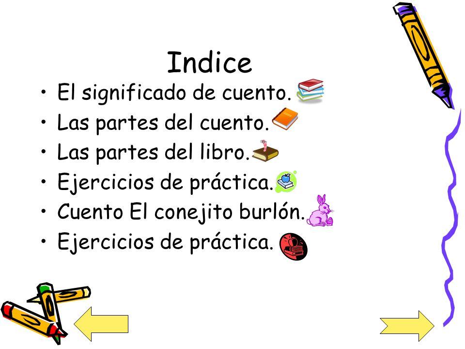 Indice El significado de cuento.Las partes del cuento.