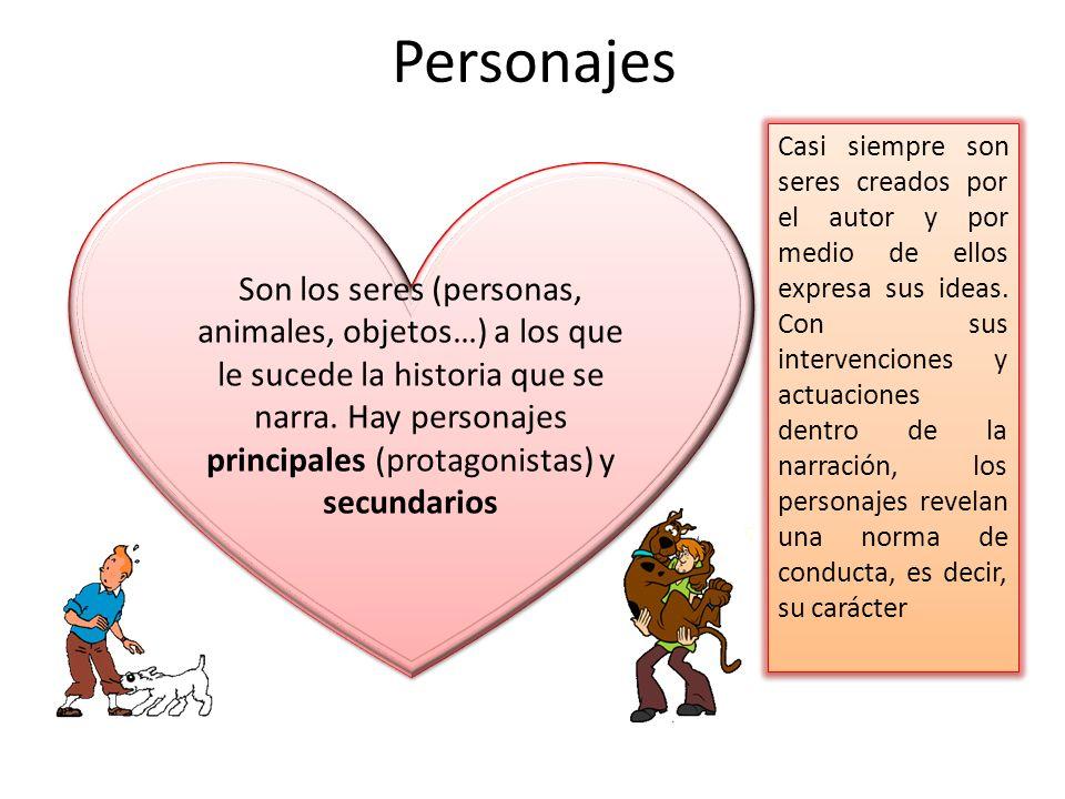 Personajes Son los seres (personas, animales, objetos…) a los que le sucede la historia que se narra. Hay personajes principales (protagonistas) y sec