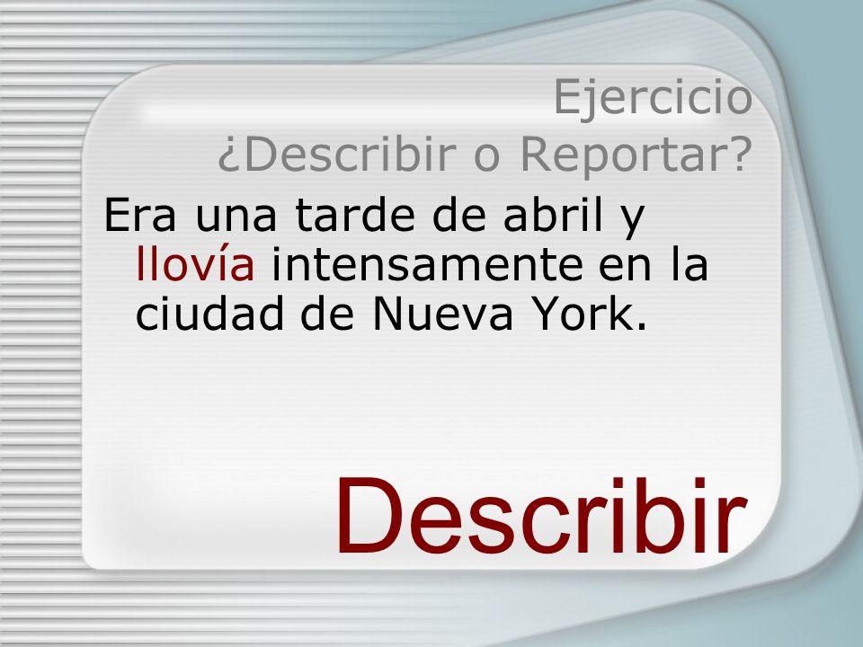 Ejercicio ¿Describir o Reportar.Ayer por la tarde llovió intensamente en la ciudad de Nueva York.