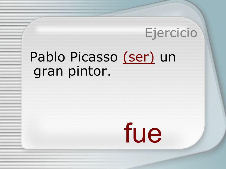 Ejercicio Pablo Picasso (ser) un hombre muy apasionado. era