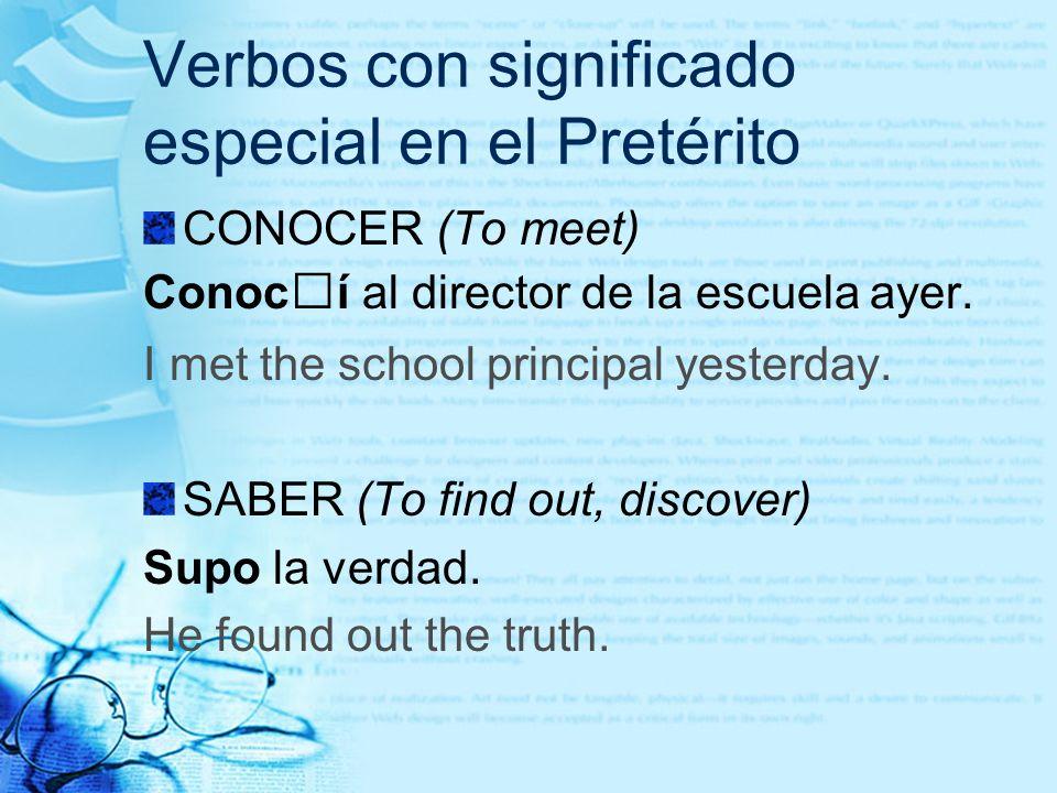 Verbos con significado especial en el Pretérito CONOCER (To meet) Conocí al director de la escuela ayer. I met the school principal yesterday. SABER (