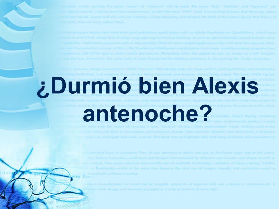 ¿Durmió bien Alexis antenoche?