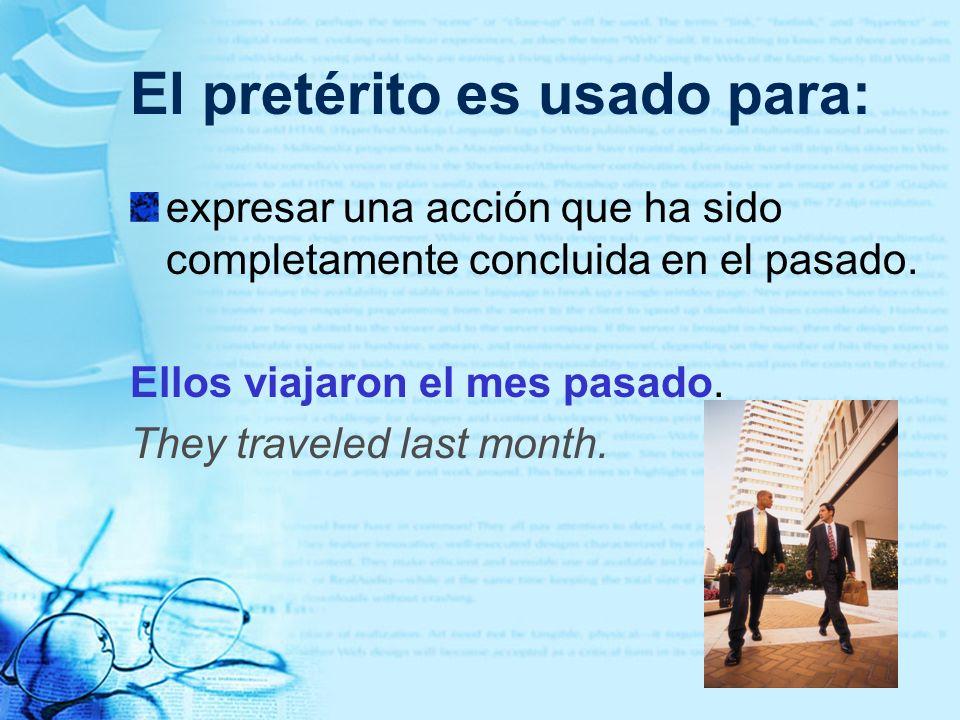 El pretérito es usado para: expresar una acción que ha sido completamente concluida en el pasado. Ellos viajaron el mes pasado. They traveled last mon