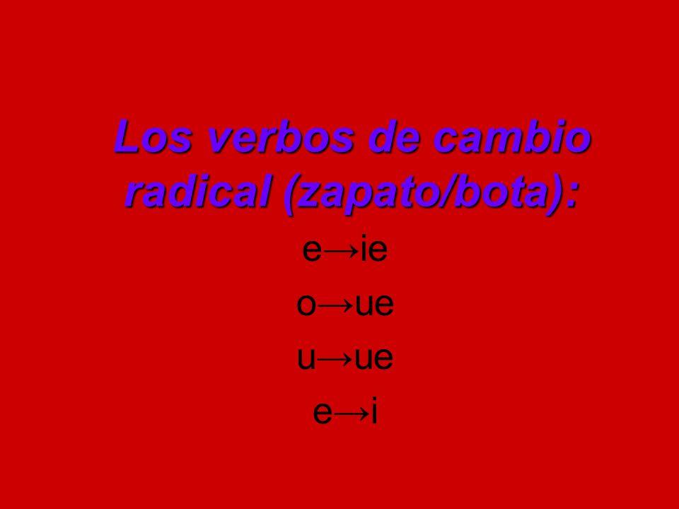 Los verbos de cambio radical (zapato/bota): eie oue uue ei