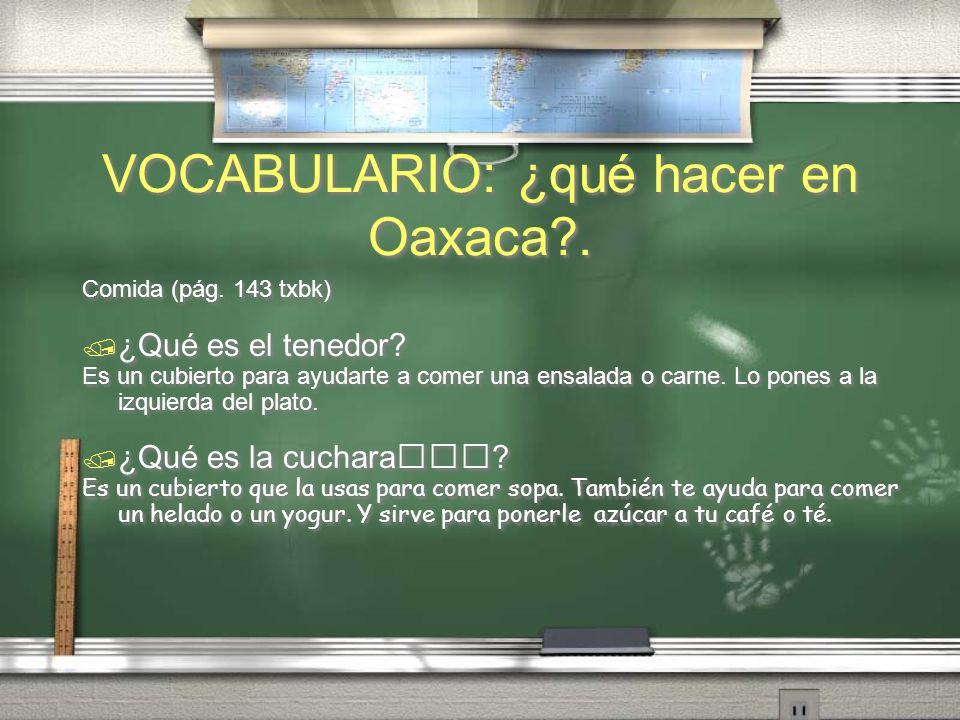 VOCABULARIO: ¿qué hacer en Oaxaca?. Comida (pág. 143 txbk) ¿Qué es el menú? El menú es un papel con la información de la comida que tiene un restauran