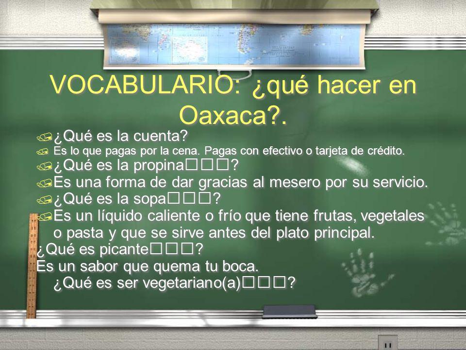 VOCABULARIO: ¿qué hacer en Oaxaca?. Comida (pág. 143 txbk) ¿Qué es el cuchillo? Es un cubierto que lo usas para ayudarte a cortar la carne. El mesero