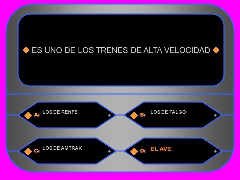 10 A:B: LOS DE RENFELOS DE TALGO ES UNO DE LOS TRENES DE ALTA VELOCIDAD C:D: LOS DE AMTRAK EL AVE