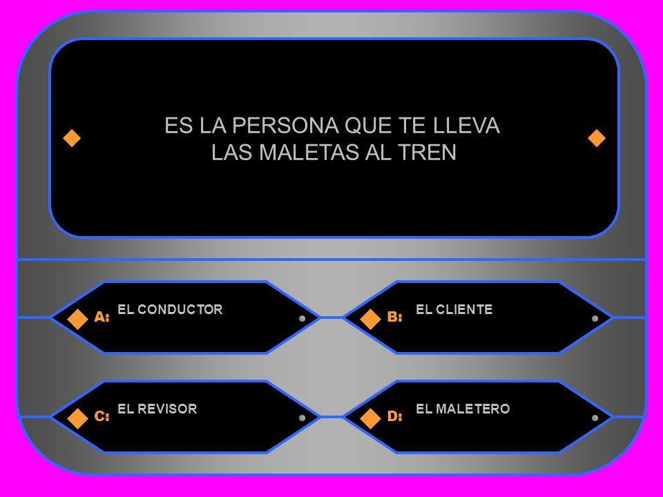 13 A:B: EL CONDUCTOREL CLIENTE ES LA PERSONA QUE TE LLEVA LAS MALETAS AL TREN C:D: EL REVISOREL MALETERO
