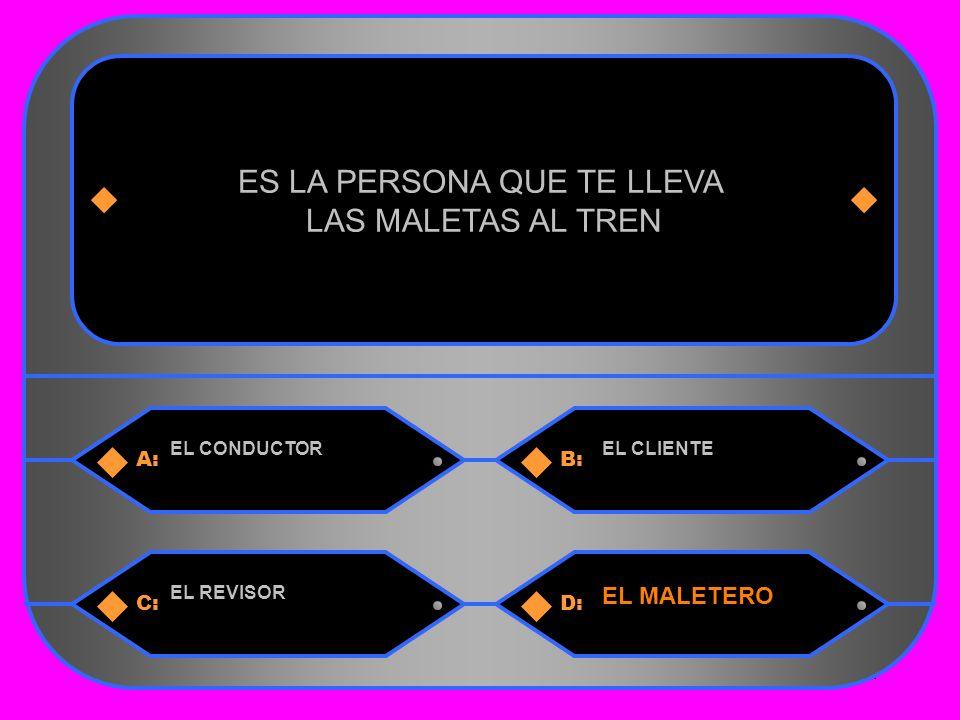 14 A:B: EL CONDUCTOREL CLIENTE ES LA PERSONA QUE TE LLEVA LAS MALETAS AL TREN C:D: EL REVISOR EL MALETERO