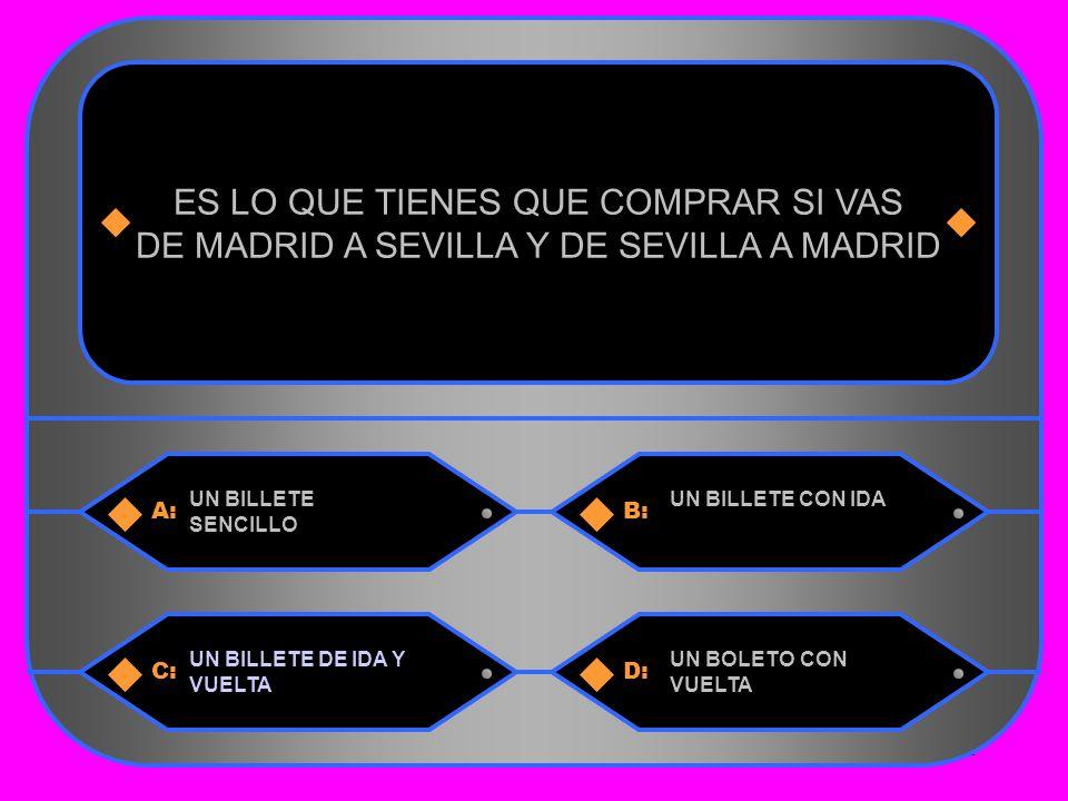 21 A:B: UN BILLETE SENCILLO UN BILLETE CON IDA ES LO QUE TIENES QUE COMPRAR SI VAS DE MADRID A SEVILLA Y DE SEVILLA A MADRID C:D: UN BILLETE DE IDA Y VUELTA UN BOLETO CON VUELTA
