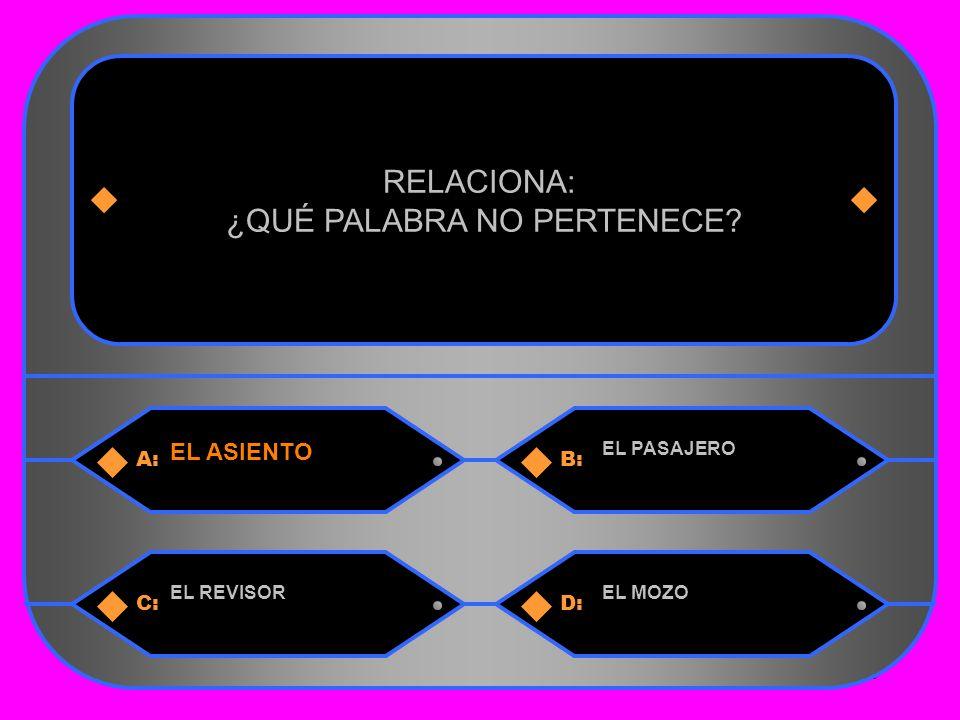 26 A:B: EL ASIENTO EL PASAJERO RELACIONA: ¿QUÉ PALABRA NO PERTENECE C:D: EL REVISOREL MOZO