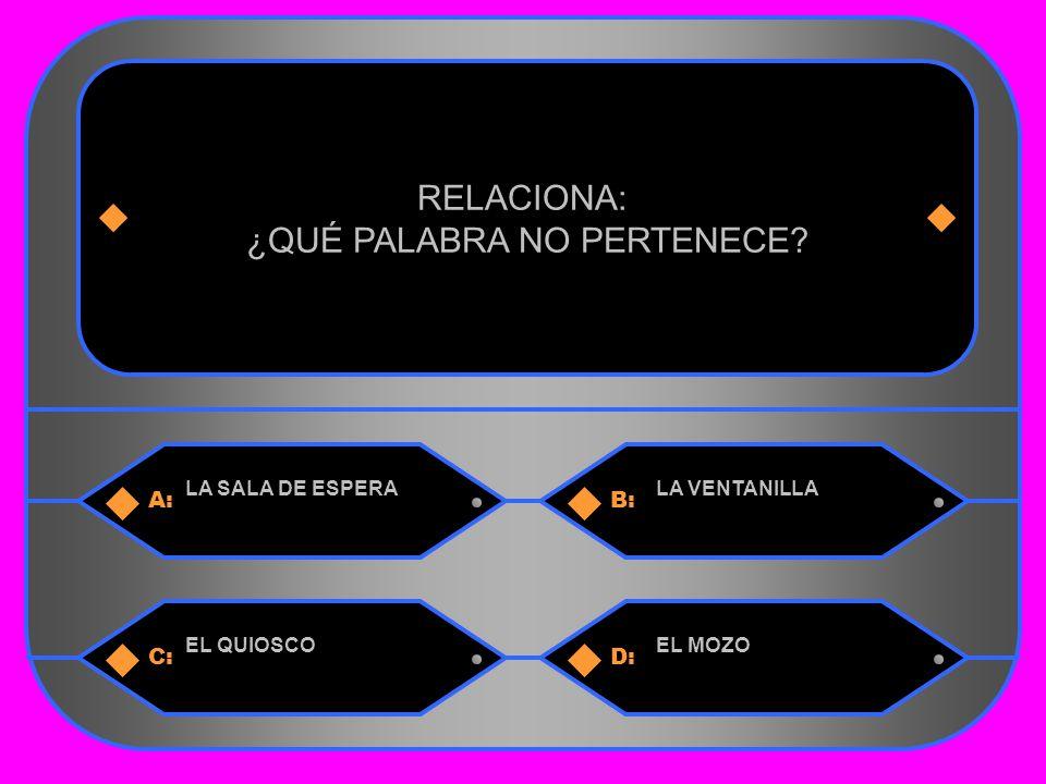 27 A:B: LA SALA DE ESPERALA VENTANILLA RELACIONA: ¿QUÉ PALABRA NO PERTENECE C:D: EL QUIOSCOEL MOZO