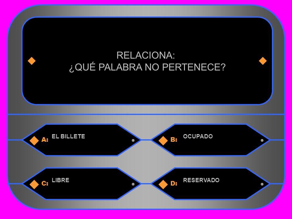 29 A:B: EL BILLETEOCUPADO RELACIONA: ¿QUÉ PALABRA NO PERTENECE C:D: LIBRERESERVADO
