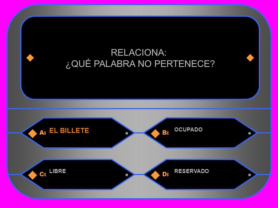 30 A:B: EL BILLETE OCUPADO RELACIONA: ¿QUÉ PALABRA NO PERTENECE C:D: LIBRERESERVADO