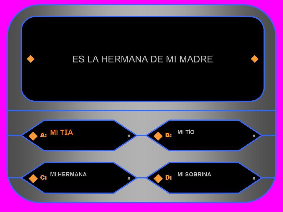 6 A:B: MI TIA MI TÍO ES LA HERMANA DE MI MADRE C:D: MI HERMANAMI SOBRINA