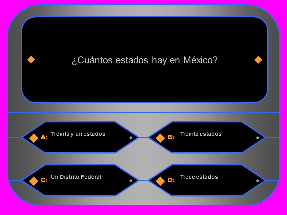 1 A:B: Treinta y un estadosTreinta estados ¿Cuántos estados hay en México.