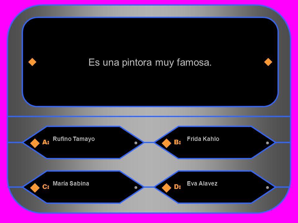 11 A:B: Rufino TamayoFrida Kahlo Es una pintora muy famosa. C:D: María SabinaEva Alavez