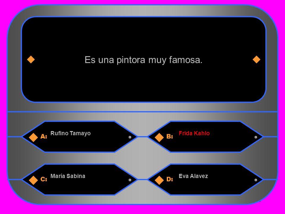 12 A:B: Rufino TamayoFrida Kahlo Es una pintora muy famosa. C:D: María SabinaEva Alavez
