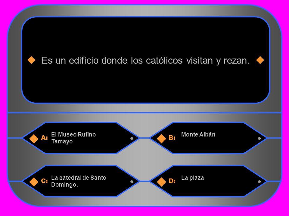 13 A:B: El Museo Rufino Tamayo Monte Albán Es un edificio donde los católicos visitan y rezan.