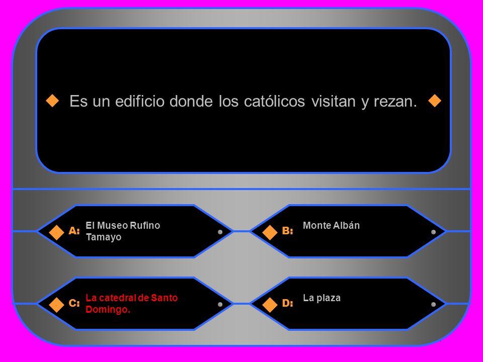 14 A:B: El Museo Rufino Tamayo Monte Albán Es un edificio donde los católicos visitan y rezan.