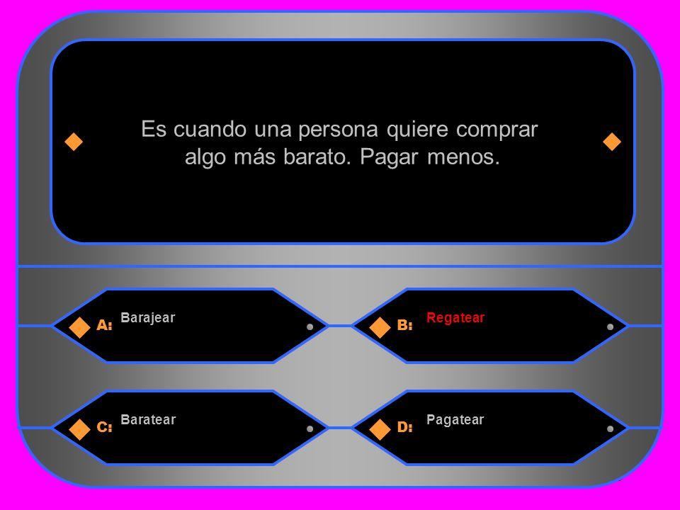 18 A:B: BarajearRegatear Es cuando una persona quiere comprar algo más barato.