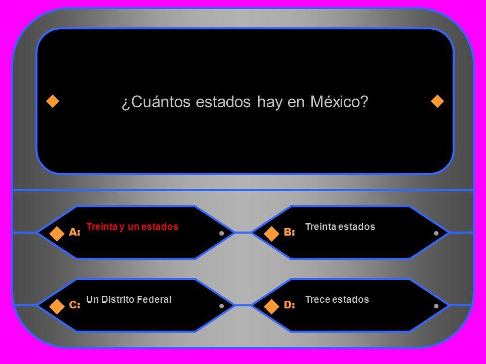 2 A:B: Treinta y un estadosTreinta estados ¿Cuántos estados hay en México.