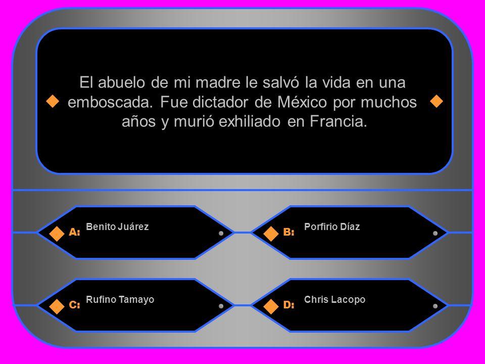 25 A:B: Benito JuárezPorfirio Díaz El abuelo de mi madre le salvó la vida en una emboscada.