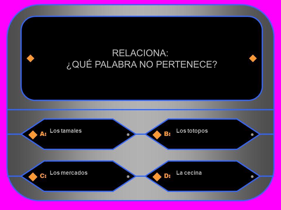 29 A:B: Los tamalesLos totopos RELACIONA: ¿QUÉ PALABRA NO PERTENECE C:D: Los mercadosLa cecina