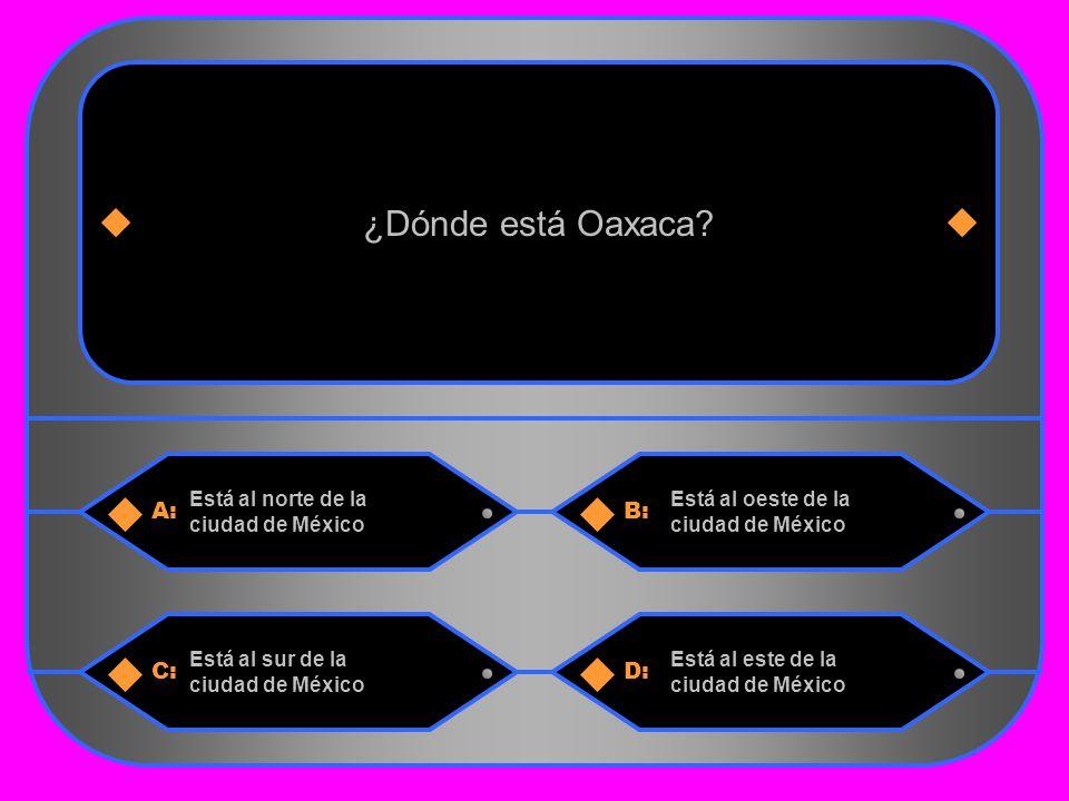 3 A:B: Está al norte de la ciudad de México Está al oeste de la ciudad de México ¿Dónde está Oaxaca.