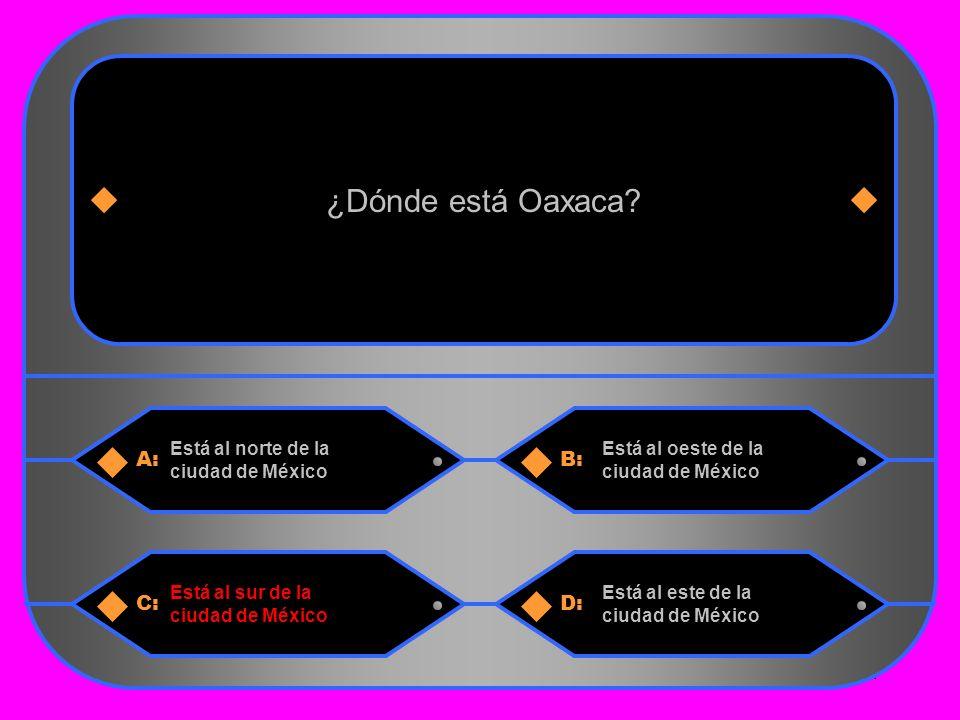 4 A:B: Está al norte de la ciudad de México Está al oeste de la ciudad de México ¿Dónde está Oaxaca.