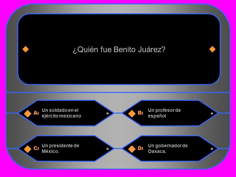 7 A:B: Un soldado en el ejército mexicano Un profesor de español ¿Quién fue Benito Juárez.