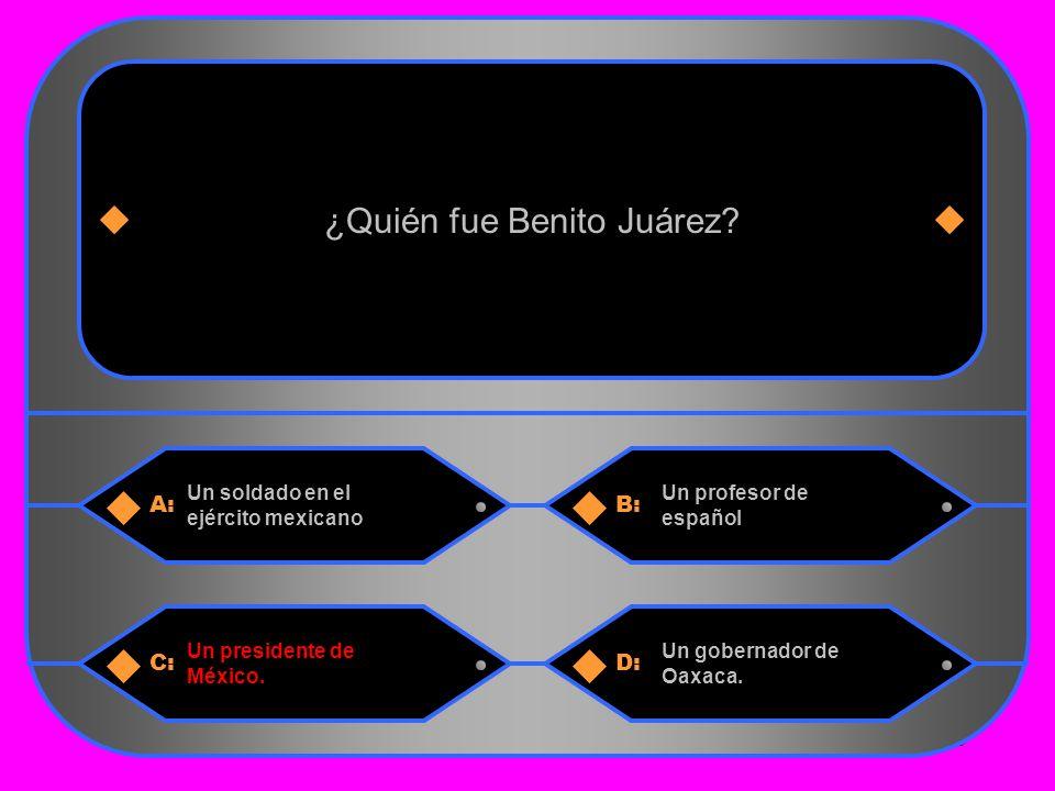 8 A:B: Un soldado en el ejército mexicano Un profesor de español ¿Quién fue Benito Juárez.