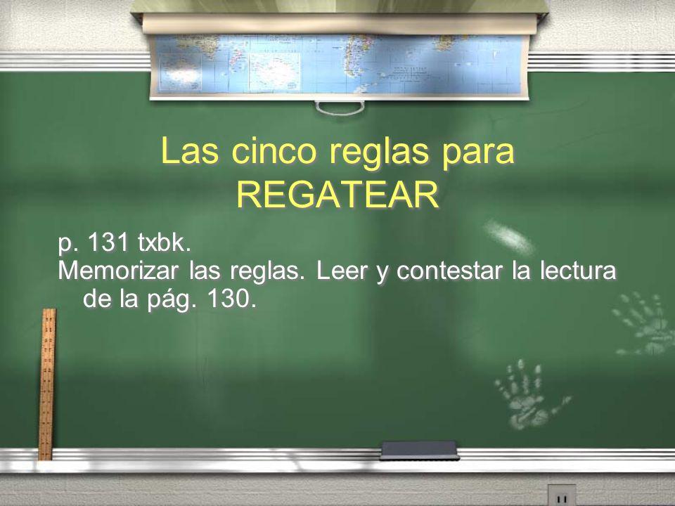 Las cinco reglas para REGATEAR p. 131 txbk. Memorizar las reglas. Leer y contestar la lectura de la pág. 130. p. 131 txbk. Memorizar las reglas. Leer