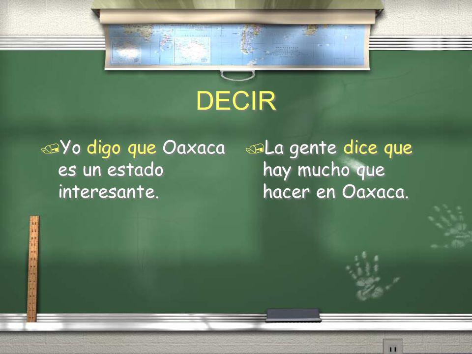DECIR / Yo digo que Oaxaca es un estado interesante. / La gente dice que hay mucho que hacer en Oaxaca.